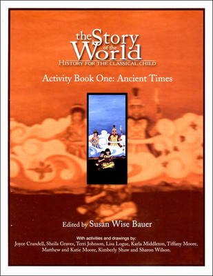 Story of the World:: Activity Book One Ancient Times - Bauer, Susan Wise