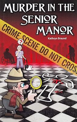 Murder in the Senior Manor - Braund, Kathryn