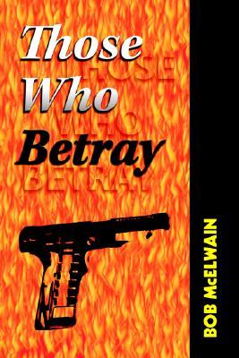 Those Who Betray - McElwain, Bob