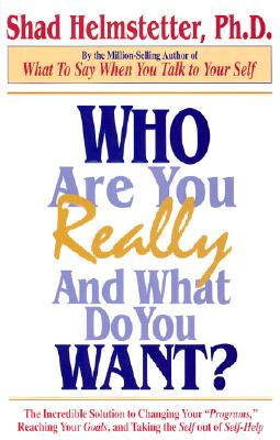 Who Are You Really and What Do You Want? - Helmstetter, Shad, Ph.D.