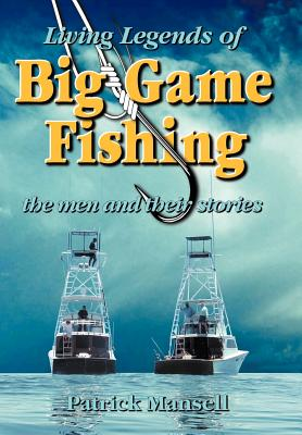 Living Legends of Big Game Fishing - Mansell, Patrick J, and Mansell, Lisa A (Editor), and Hammond, Paul (Designer)