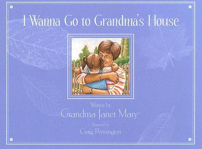 I Wanna Go to Grandma's House - Sinke, Grandma Janet Mary