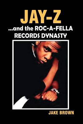 Jay Z and the Roc-A-Fella Records Dynasty - Brown, Jake