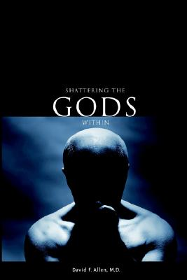 Shattering the Gods Within - Allen, David F