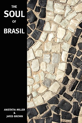 The Soul of Brasil - Brown, Jared McDaniel, and Miller, Anistatia R