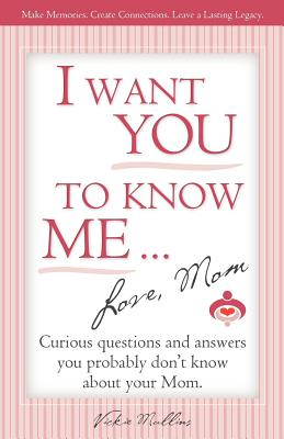 I Want You to Know Me ... Love, Mom - Mullins, Vickie Lynn