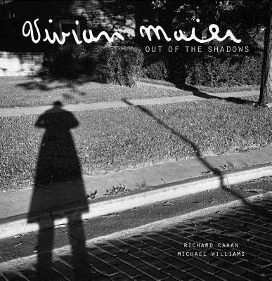 Vivian Maier: Out of the Shadows - Cahan, Richard, and Williams, Michael