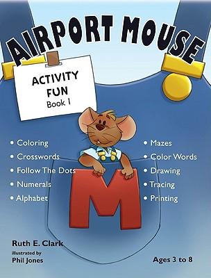 Airport Mouse Activity Fun, Book 1 - Clark, Ruth E
