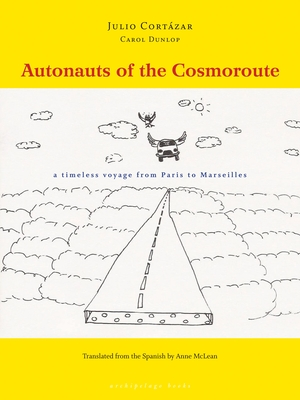 Autonauts of the Cosmoroute - Dunlop, Carol (Contributions by), and Cortazar, Julio, and McLean, Anne (Translated by)