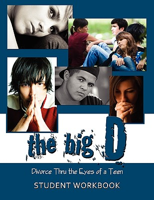 The Big D; Divorce Thru the Eyes of a Teen: Student Workbook - Smith, Krista