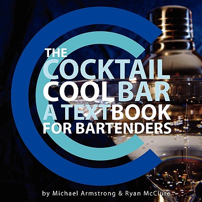 The Cocktail Cool Bar: A Textbook for Bartenders - McClure, Ryan J, and Armstrong, Michael W