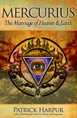 Mercurius: The Marriage of Heaven and Earth - Harpur, Patrick