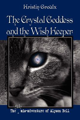 The Crystal Goddess and the Wish Keeper - Groulx, Kristin, and Goodman, Eric D.