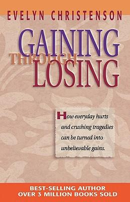 Gaining Through Losing - Christenson, Evelyn Carol