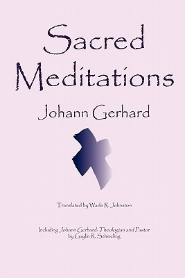 Sacred Meditations - Gerhard, Johann, and Johnston, Wade R (Translated by), and Time-Life Books (Notes by)