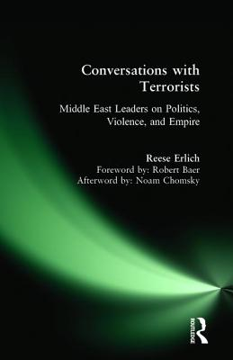 Conversations with Terrorists: Middle East Leaders on Politics, Violence, and Empire - Erlich, Reese, and Chomsky, Noam (Afterword by), and Robert, Baer (Foreword by)