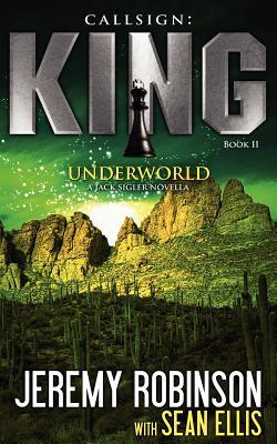 Callsign: King - Book 2 - Underworld (a Jack Sigler - Chess Team Novella) - Robinson, Jeremy, and Ellis, Sean