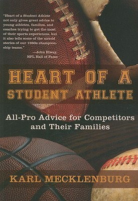 Heart of a Student Athlete: All-Pro Advice for Competitors and Their Families - Mecklenburg, Karl