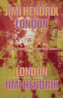 Jimi Hendrix: London - Saunders, William