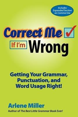 Correct Me If I'm Wrong: Getting Your Grammar, Punctuation, and Word Usage Right! - Miller, Arlene