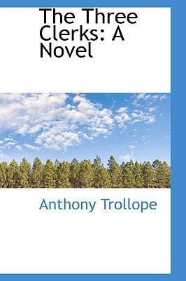 The Three Clerks - Trollope, Anthony