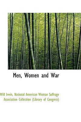Men, Women and War - Irwin, Will, LT
