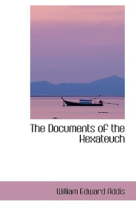 The Documents of the Hexateuch - Addis, William Edward