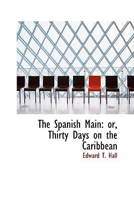 The Spanish Main: Or, Thirty Days on the Caribbean - Hall, Edward T