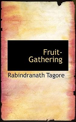 Fruit-Gathering - Tagore, Rabindranath