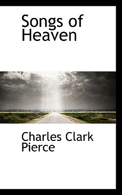 Songs of Heaven - Pierce, Charles Clark