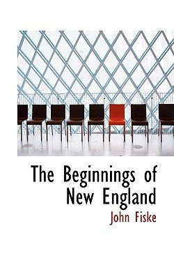 The Beginnings of New England - Fiske, John