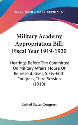 Military Academy Appropriation Bill, Fiscal Year 1919-1920: Hearings Before the Committee on Military Affairs, House of Representatives, Sixty-Fifth Congress, Third Session (1919) - United States Congress
