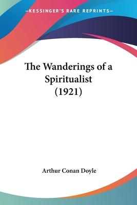 The Wanderings of a Spiritualist (1921) - Doyle, Arthur Conan, Sir