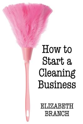 How to Start a Cleaning Business - Branch, Elizabeth