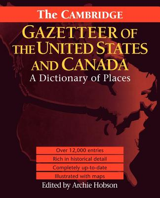 The Cambridge Gazetteer of the USA and Canada: A Dictionary of Places - Hobson, Archie (Editor)