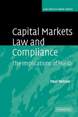 Capital Markets Law and Compliance: The Implications of MiFID - Nelson, Paul
