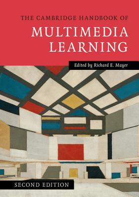 The Cambridge Handbook of Multimedia Learning - Mayer, Richard E. (Editor)