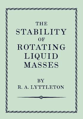 The Stability of Rotating Liquid Masses - Lyttleton, Raymond A.