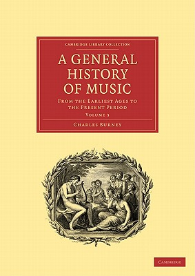 A General History of Music: From the Earliest Ages to the Present Period - Burney, Charles, and Charles, Burney