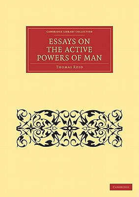 Essays on the Active Powers of Man - Reid, Thomas