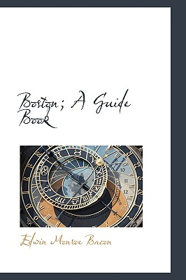 Boston; A Guide Book - Bacon, Edwin Monroe