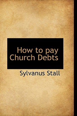 How to Pay Church Debts - Stall, Sylvanus