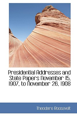 Presidential Addresses and State Papers November 15, 1907, to November 26, 1908 - Roosevelt, Theodore, IV