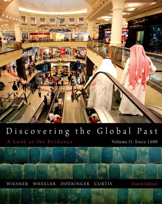 Discovering the Global Past, Volume II - Wiesner-Hanks, Merry E, and Wheeler, William Bruce, and Doeringer, Franklin