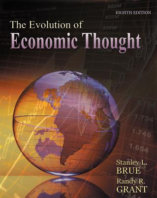 The Evolution of Economic Thought - Brue, Stanley L, and Grant, Randy R