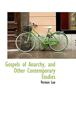 Gospels of Anarchy, and Other Contemporary Studies - Lee, Vernon