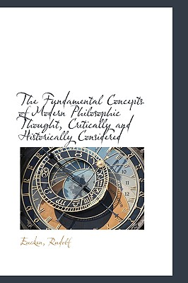 The Fundamental Concepts of Modern Philosophic Thought, Critically and Historically Considered - Rudolf, Eucken