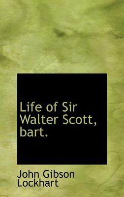 Life of Sir Walter Scott, Bart. - Lockhart, John Gibson