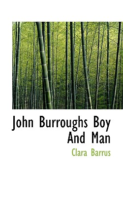 John Burroughs Boy and Man - Barrus, Clara