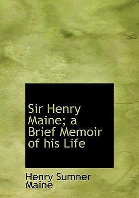 Sir Henry Maine; A Brief Memoir of His Life - Maine, Henry James Sumner, Sir